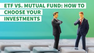 ETF vs. Mutual Fund: How to Choose Your Investments
