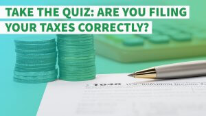 Take the Quiz: Are You Filing Your Taxes Correctly?