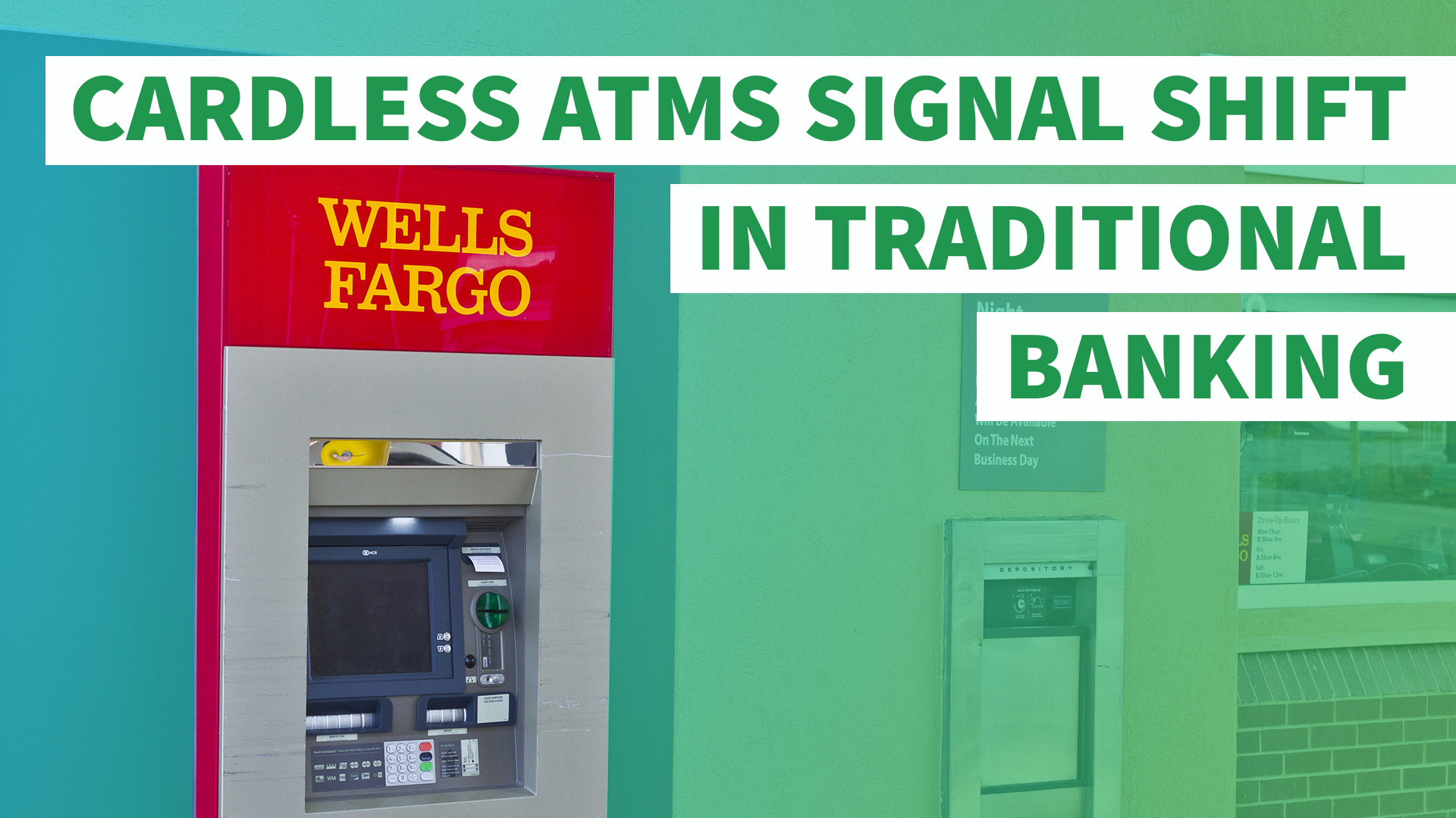 Wells Fargo's Cardless ATMs Continue Shift in Traditional