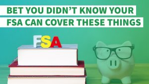 Bet You Didn't Know Your FSA Can Cover These 7 Things