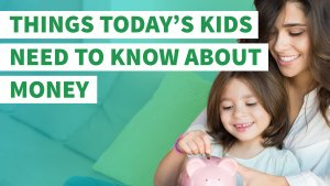 7 Things Today's Kids Really Need to Know About Money