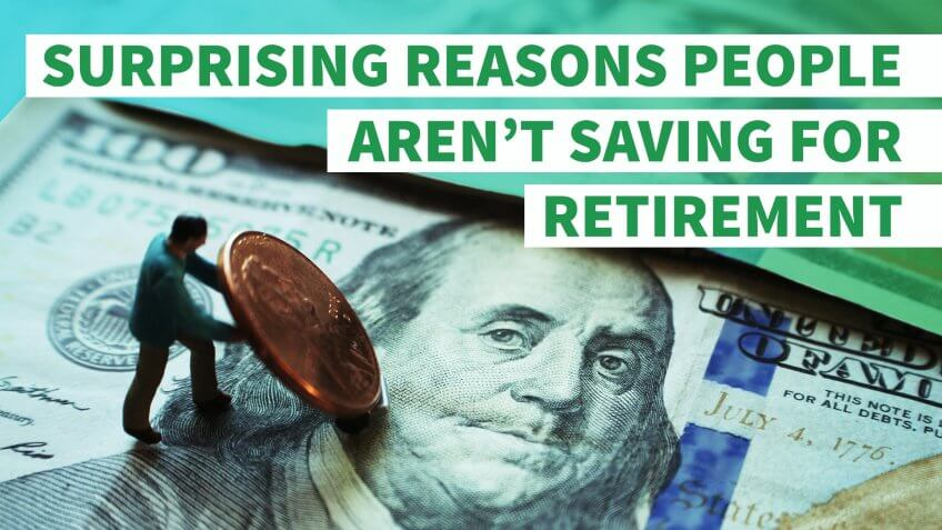 7 Surprising Reasons People Aren't Saving for Retirement