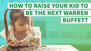 How You Can Raise Your Kid to Be the Next Warren Buffett