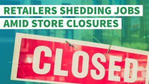 Future Is Gloomy for Retailers as They Cut Jobs and Shutter Stores