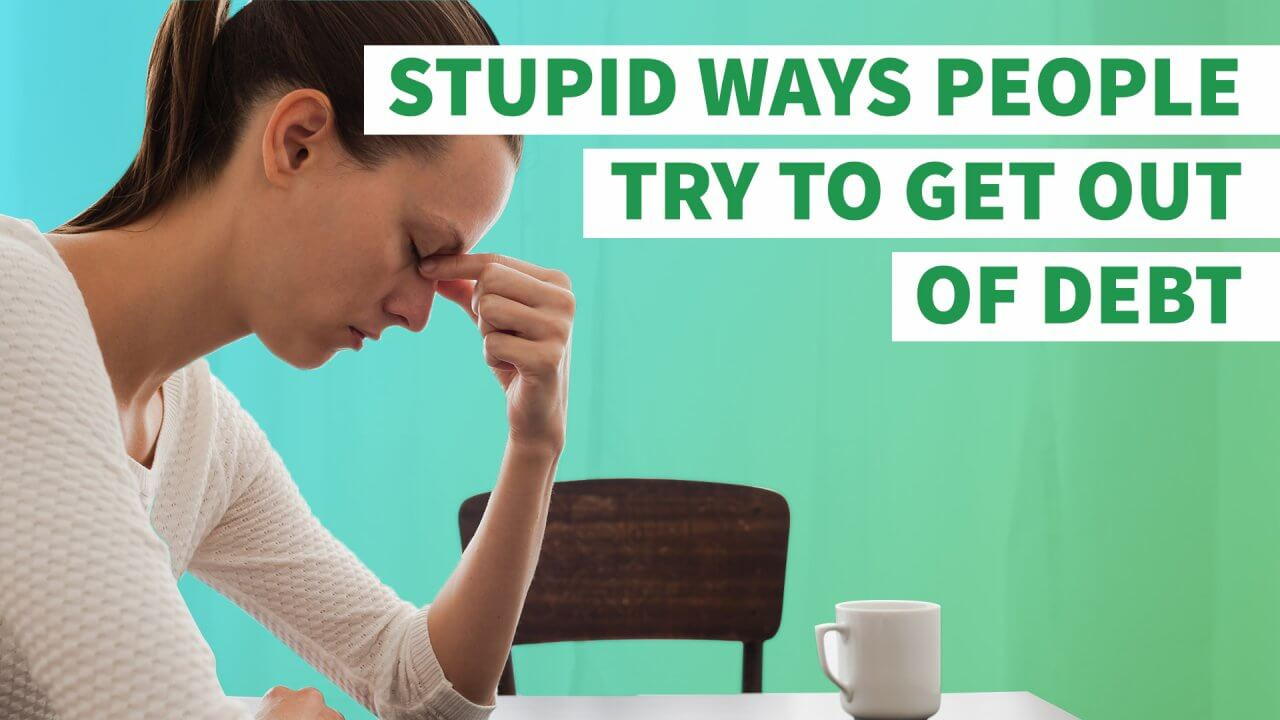 7 Ridiculous Ways People Try to Get Out of Debt