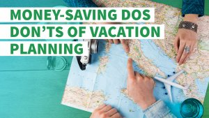 Money-Saving Dos and Don'ts of Vacation Planning
