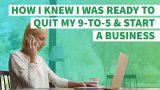 How I Knew I Was Ready to Quit My 9-to-5 and Start a Business