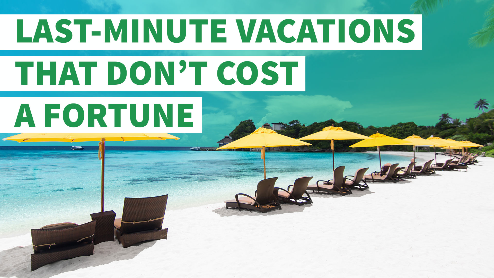 7 LastMinute Vacations That Dont Cost a Fortune