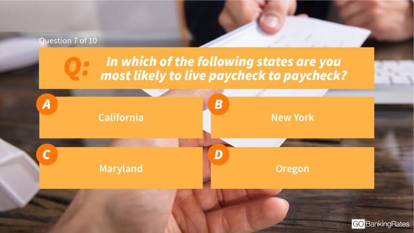 In which of the following states are you most likely to live paycheck to paycheck?
