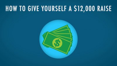 How to Give Yourself a $12,000 Raise