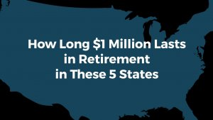 The 5 States Where $1 Million Will Last the Longest in Retirement