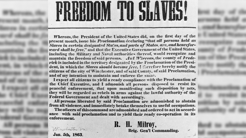 The Union commander's notice of the Emancipation Proclamation to the citizens of Winchester, Virginia, with the wording 'Freedom to slaves! Whereas the President of the United States, on the first day of the present month, issued his proclamation declaring 'that all persons held as slaves in certain designated States, and parts of States, are and henceforth shall be free,' and that the Executive Government of the United States, including the military and naval authorities thereof, would recognize and maintain the freedom of said portions; and whereas the county of Frederick is included in the territory designated by the proclamation of the President in which the slaves should become free.
