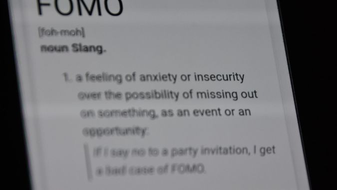 FOMO - Fear of Missing Out.
